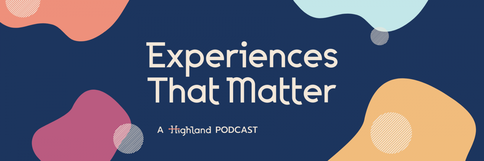 The Experiences That Matter Podcast logo with organic shapes in Highland's brand colors moving in the corners of the screen